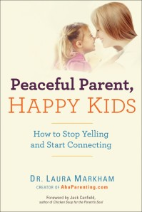Peaceful Parent, Happy Kids - How to Stop Yelling and Start Connecting